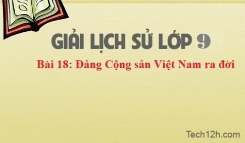 Giải bài 18: Đảng cộng sản Việt Nam ra đời