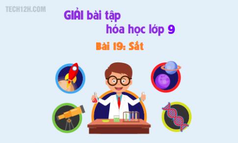 Giải bài 19 hóa học 9: Sắt