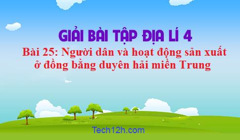 Bai 25 Người Dan Va Hoạt động Sản Xuất ở đồng Bằng Duyen Hải Miền Trung Sgk địa Li 4 Trang 138 Tech12h
