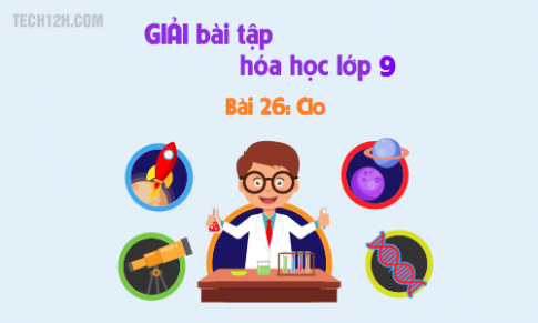 Giải bài 26 hóa học 9: Clo
