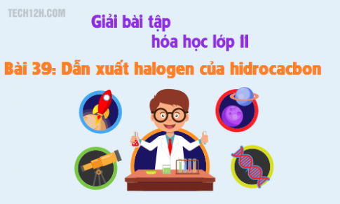 Giải bài 39 hóa học 11: Dẫn xuất halogen của hidrocacbon - sgk trang 174