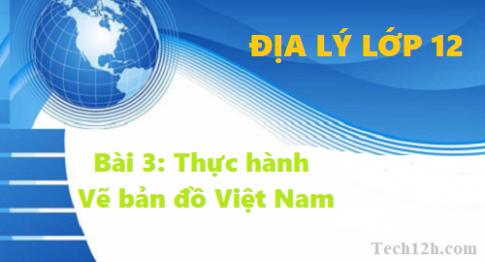 Bài 3: Thực hành vẽ bản đồ Việt Nam