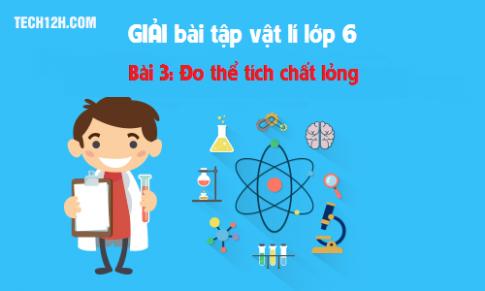Giải bài 3 vật lí 6: Đo thể tích chất lỏng