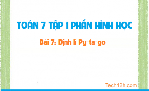 Giải bài 7: Định lý Py-ta-go - sgk Toán 7 tập 1 Trang 129 - 133