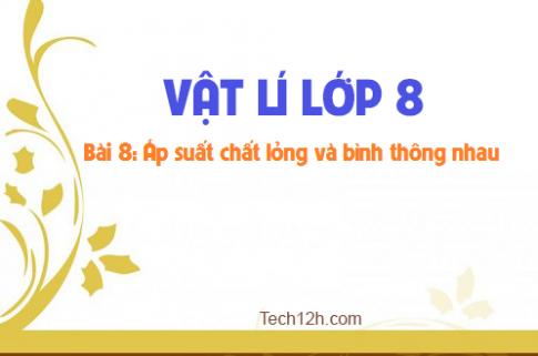 Giải bài 8 vật lí 8: Áp suất chất lỏng - Bình thông nhau