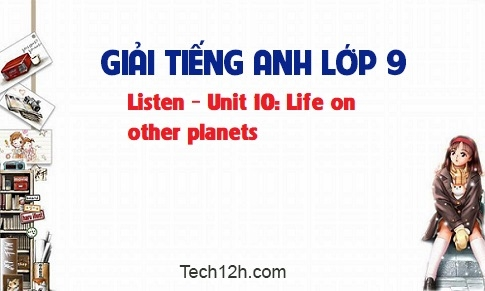 Listen - Unit 10: Life on other planets