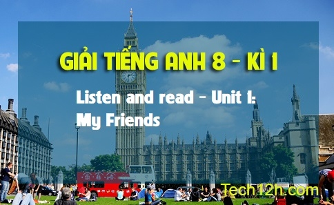 Listen and read - Unit 1: My Friends