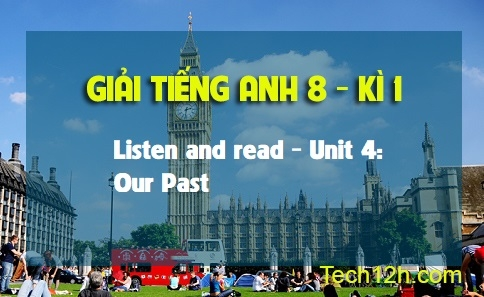 Listen and read - Unit 4: Our past