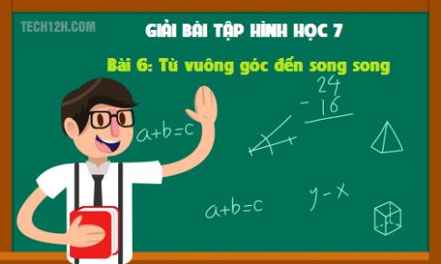 Giải bài 6: Từ vuông góc đến song song - sgk Toán hình 7 tập 1 Trang 96 - 99