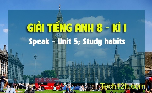 Speak - Unit 5: Study habits