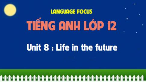Language focus - Unit 8: Life in the future