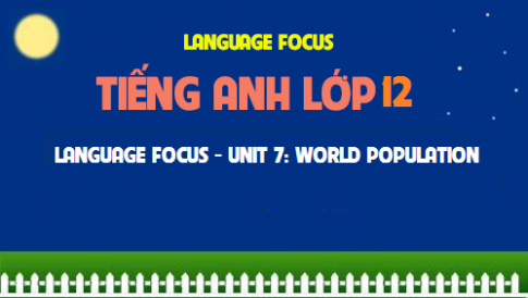 Language focus - Unit 7: World population - Dân số thế giới