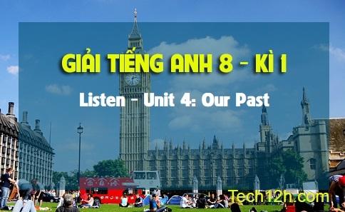 Listen - Unit 4: Our Past