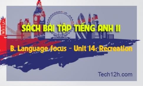 B. Language focus - Unit 14: Recreation