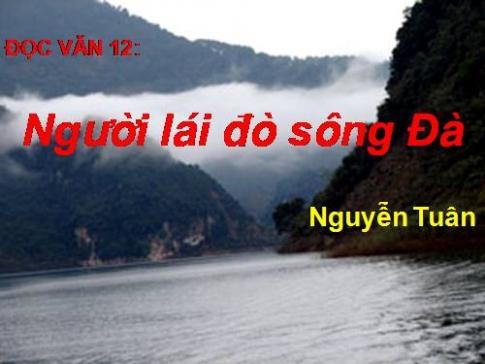 Người lái đò sông Đà - Kiến thức trọng tâm và những dạng đề thường gặp