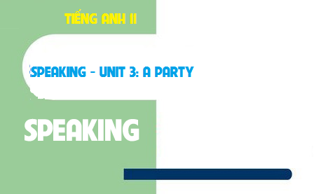 Speaking - Unit 3: A party - Bữa tiệc