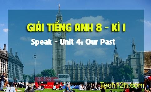 Speak - Unit 4: Our past