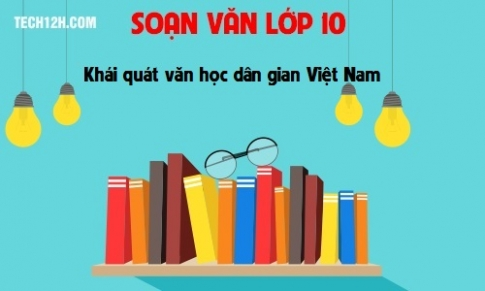 Soạn văn bài: Khái quát văn học dân gian Việt Nam