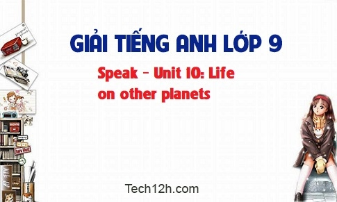 Speak - Unit 10: Life on other planets